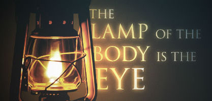 The Eye Is The Lamp Of The Body | New Covenant Church of God